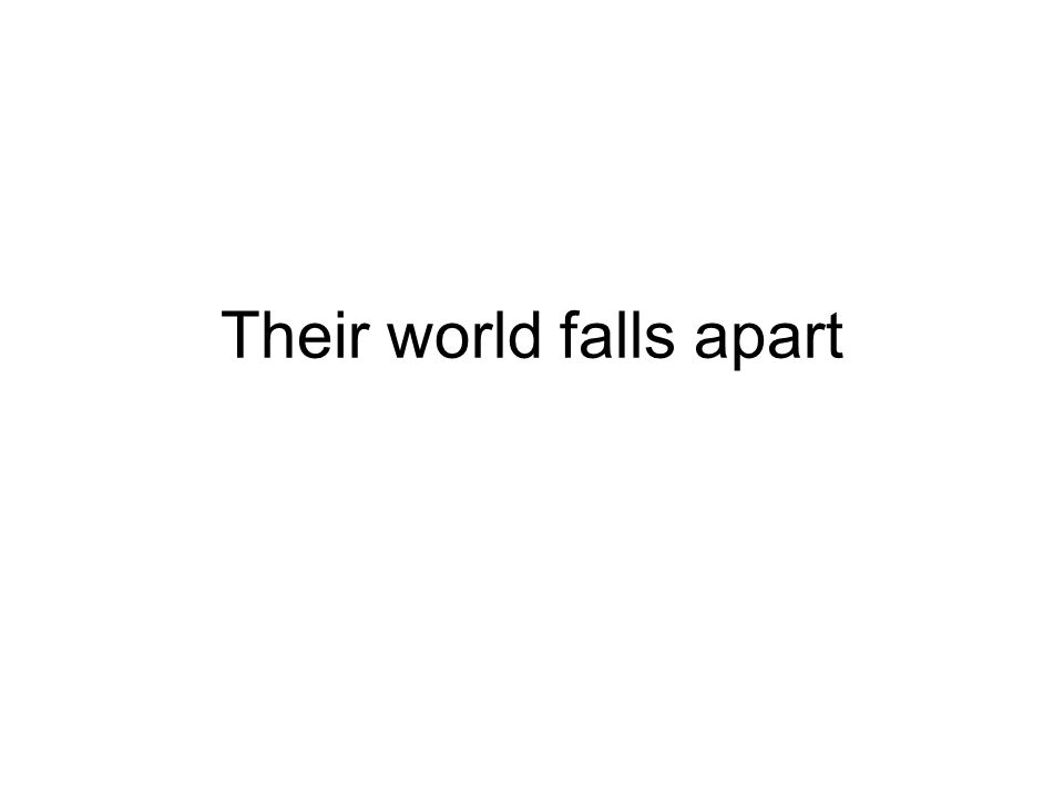 Their world falls apart