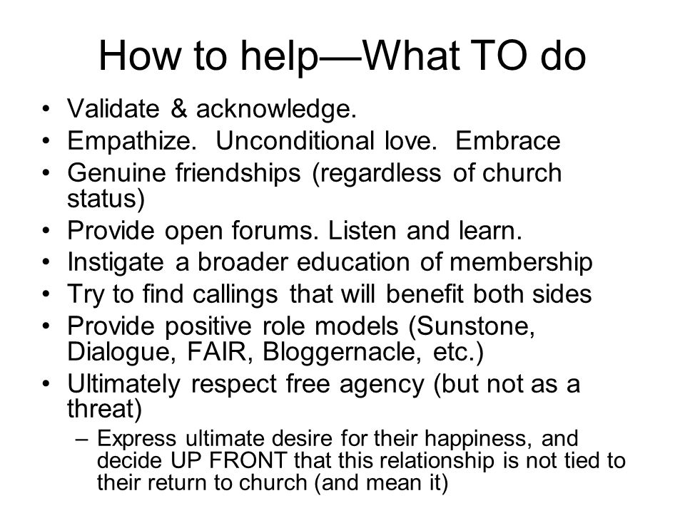 How to help—What TO do Validate & acknowledge. Empathize.