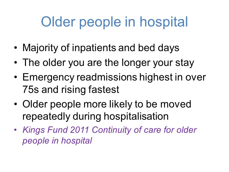 Older people in hospital Majority of inpatients and bed days The older you are the longer your stay Emergency readmissions highest in over 75s and ris