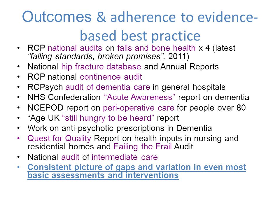 "Outcomes & adherence to evidence- based best practice RCP national audits on falls and bone health x 4 (latest ""falling standards, broken promises"", 2"
