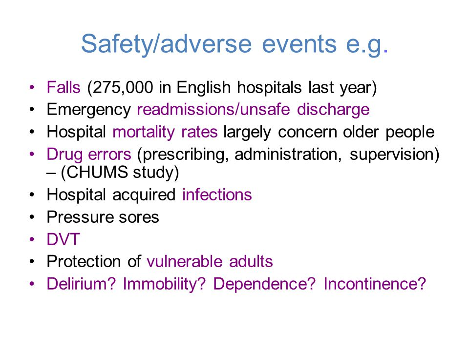 Safety/adverse events e.g. Falls (275,000 in English hospitals last year) Emergency readmissions/unsafe discharge Hospital mortality rates largely con