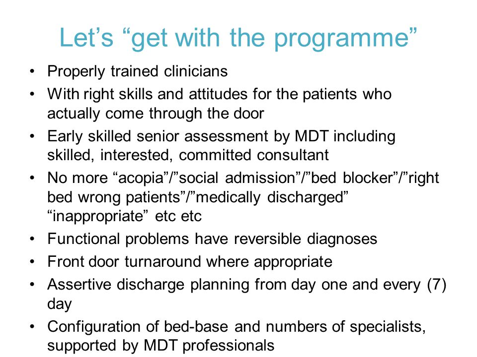 "Let's ""get with the programme"" Properly trained clinicians With right skills and attitudes for the patients who actually come through the door Early s"