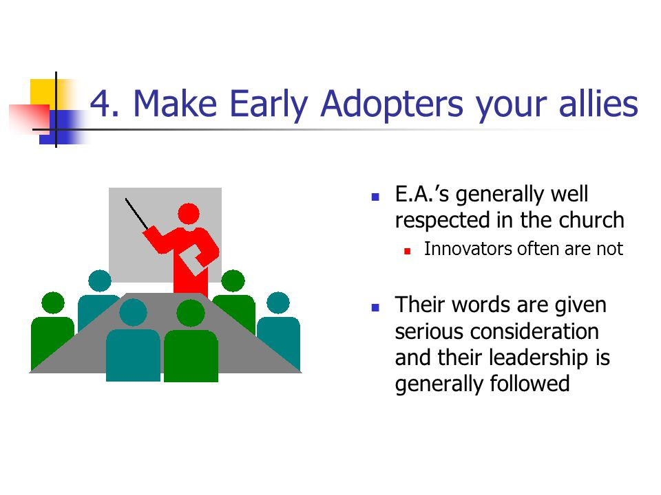 3. The battle is for Middle Adopters. Convincing this group is the key to change Remember, they generally prefer the known to the unknown But, they ar