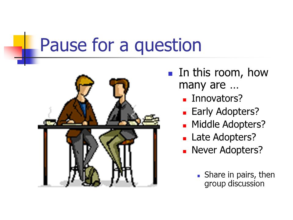 Pause for a question In this room, how many are … Innovators.