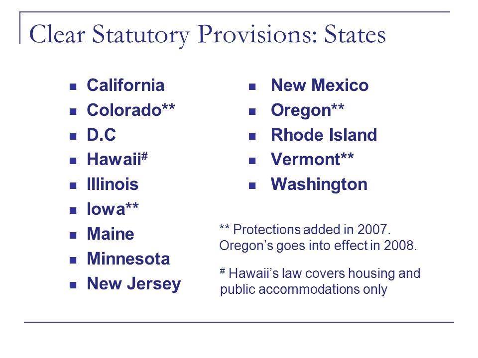 Clear Statutory Provisions: States California Colorado** D.C Hawaii # Illinois Iowa** Maine Minnesota New Jersey New Mexico Oregon** Rhode Island Verm
