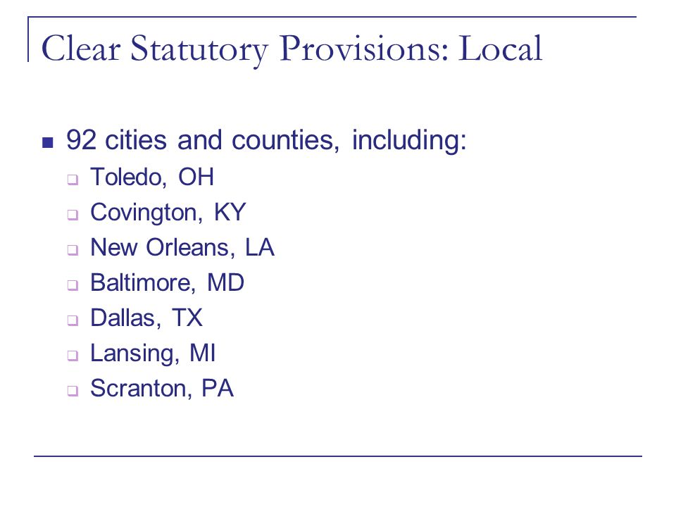 Clear Statutory Provisions: Local 92 cities and counties, including:  Toledo, OH  Covington, KY  New Orleans, LA  Baltimore, MD  Dallas, TX  Lan