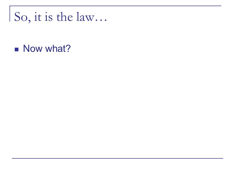 So, it is the law… Now what?