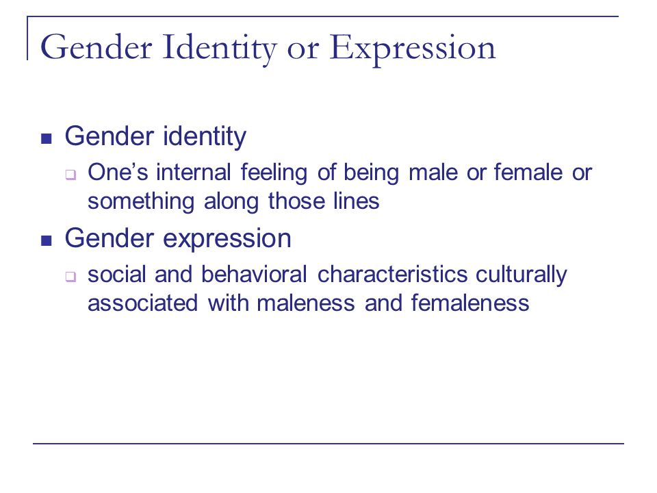 Gender Identity or Expression Gender identity  One's internal feeling of being male or female or something along those lines Gender expression  soci