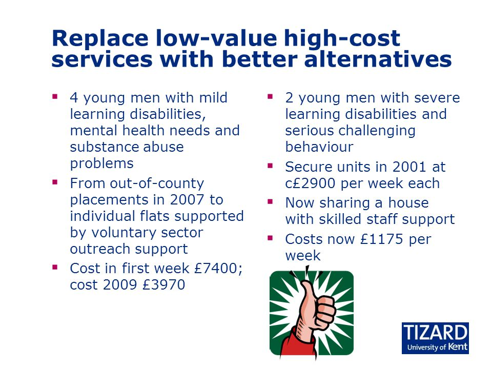 Replace low-value high-cost services with better alternatives  4 young men with mild learning disabilities, mental health needs and substance abuse p