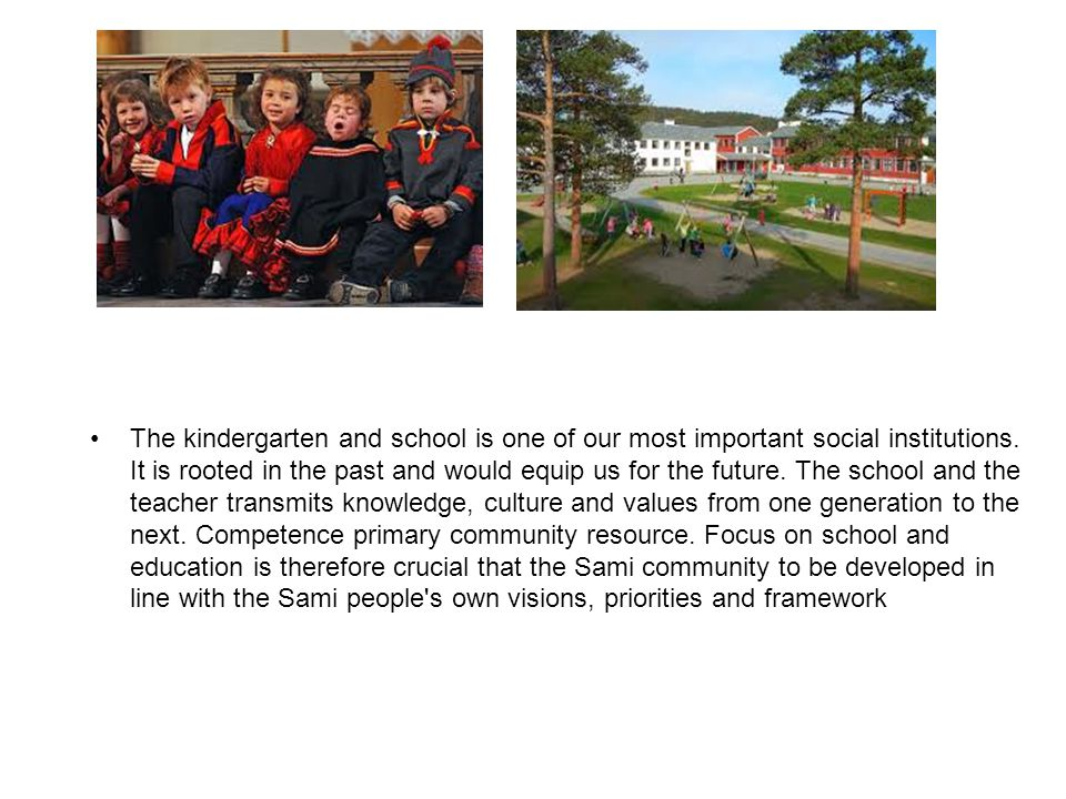 The kindergarten and school is one of our most important social institutions. It is rooted in the past and would equip us for the future. The school a