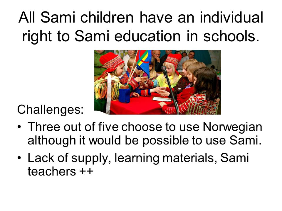 All Sami children have an individual right to Sami education in schools.