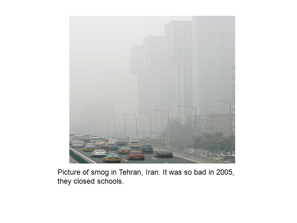 Picture of smog in Tehran, Iran. It was so bad in 2005, they closed schools.