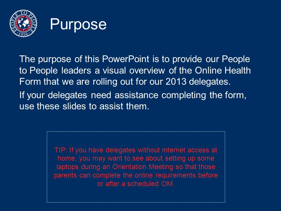 Purpose The purpose of this PowerPoint is to provide our People to People leaders a visual overview of the Online Health Form that we are rolling out