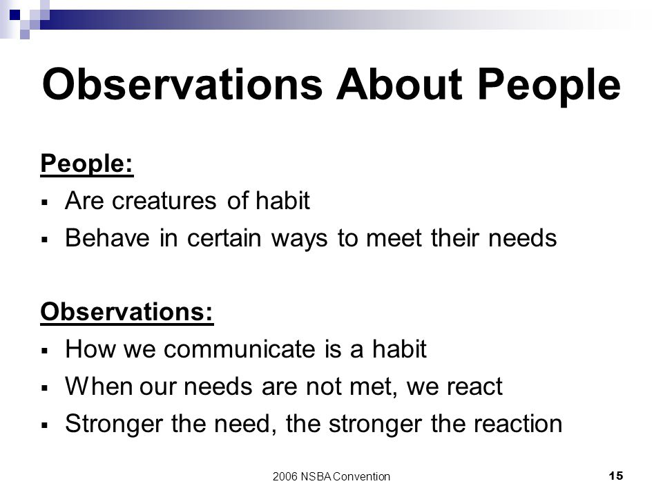2006 NSBA Convention15 Observations About People People:  Are creatures of habit  Behave in certain ways to meet their needs Observations:  How we