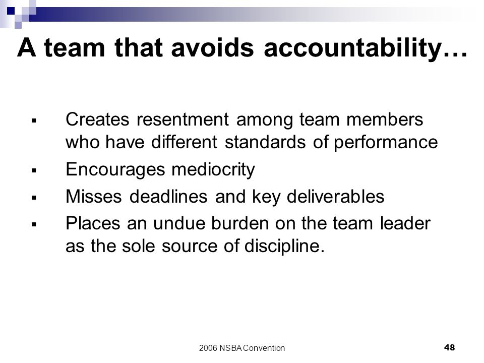 2006 NSBA Convention48 A team that avoids accountability…  Creates resentment among team members who have different standards of performance  Encour