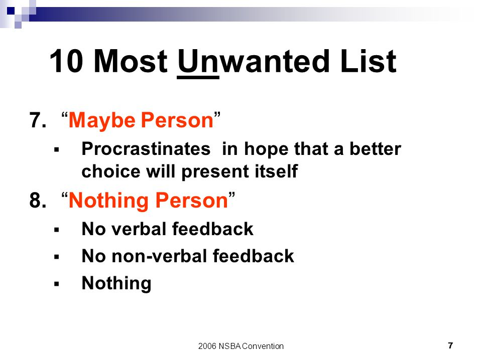 "2006 NSBA Convention7 10 Most Unwanted List 7.""Maybe Person""  Procrastinates in hope that a better choice will present itself 8.""Nothing Person""  No"