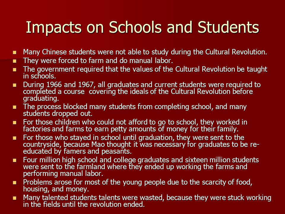 Impacts on Schools and Students Many Chinese students were not able to study during the Cultural Revolution. Many Chinese students were not able to st