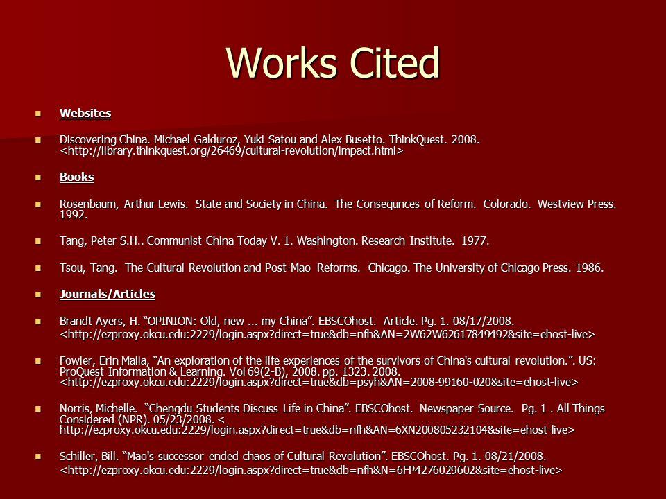 Works Cited Websites Websites Discovering China. Michael Galduroz, Yuki Satou and Alex Busetto. ThinkQuest. 2008. Discovering China. Michael Galduroz,