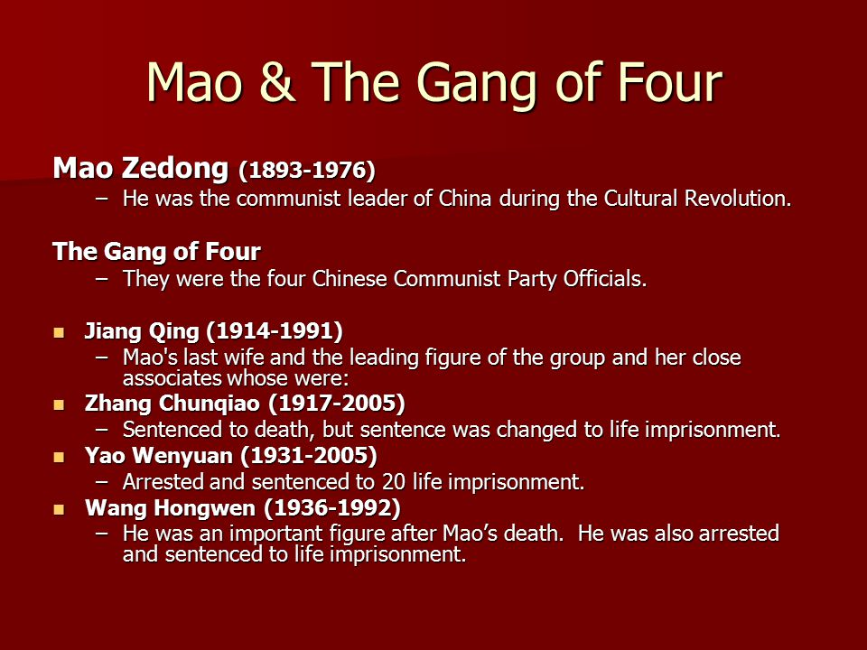 Mao & The Gang of Four Mao Zedong (1893-1976) –He was the communist leader of China during the Cultural Revolution. The Gang of Four –They were the fo