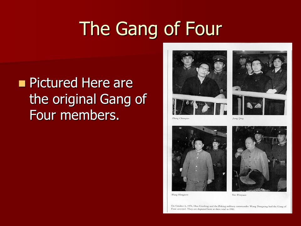 The Gang of Four Pictured Here are the original Gang of Four members. Pictured Here are the original Gang of Four members.