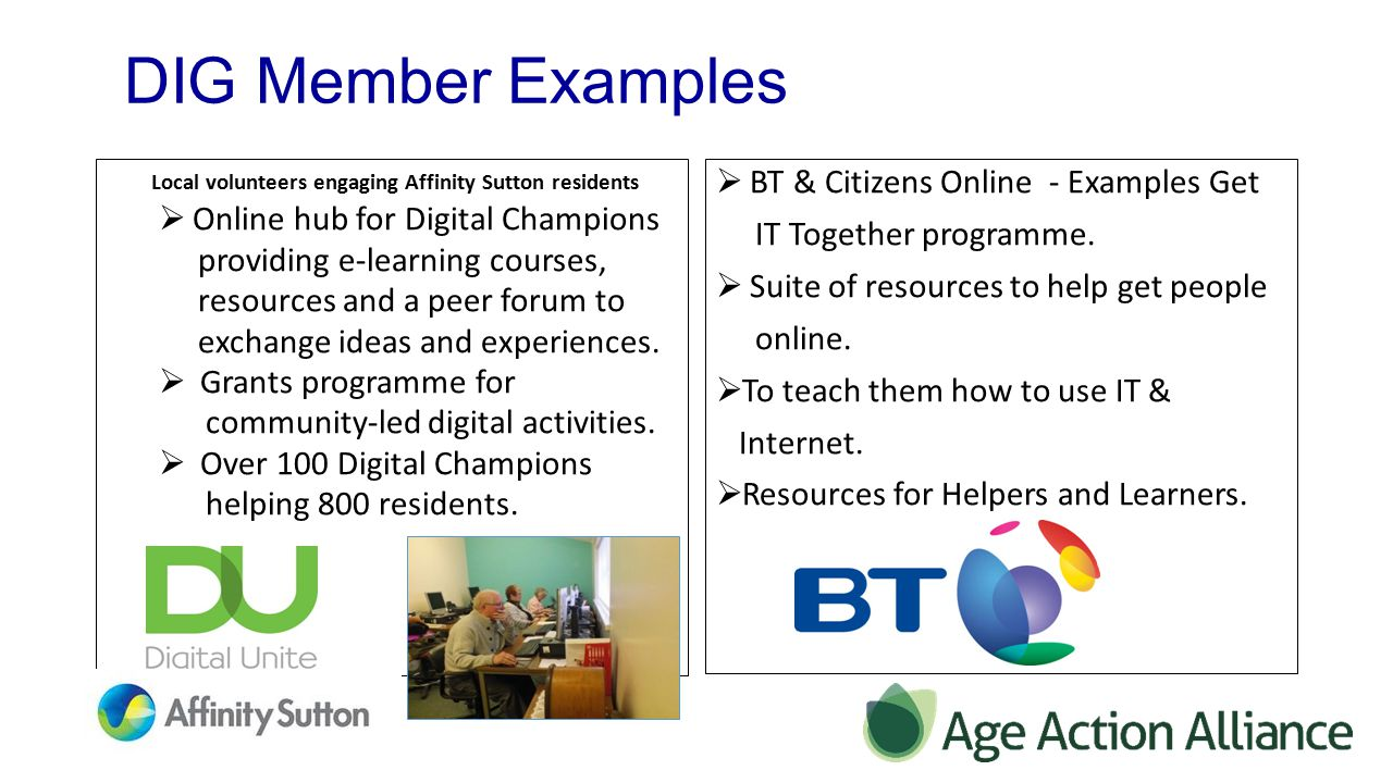Local volunteers engaging Affinity Sutton residents  Online hub for Digital Champions providing e-learning courses, resources and a peer forum to exchange ideas and experiences.