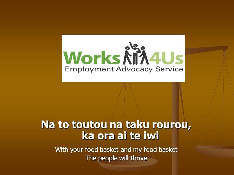 Na to toutou na taku rourou, ka ora ai te iwi With your food basket and my food basket The people will thrive