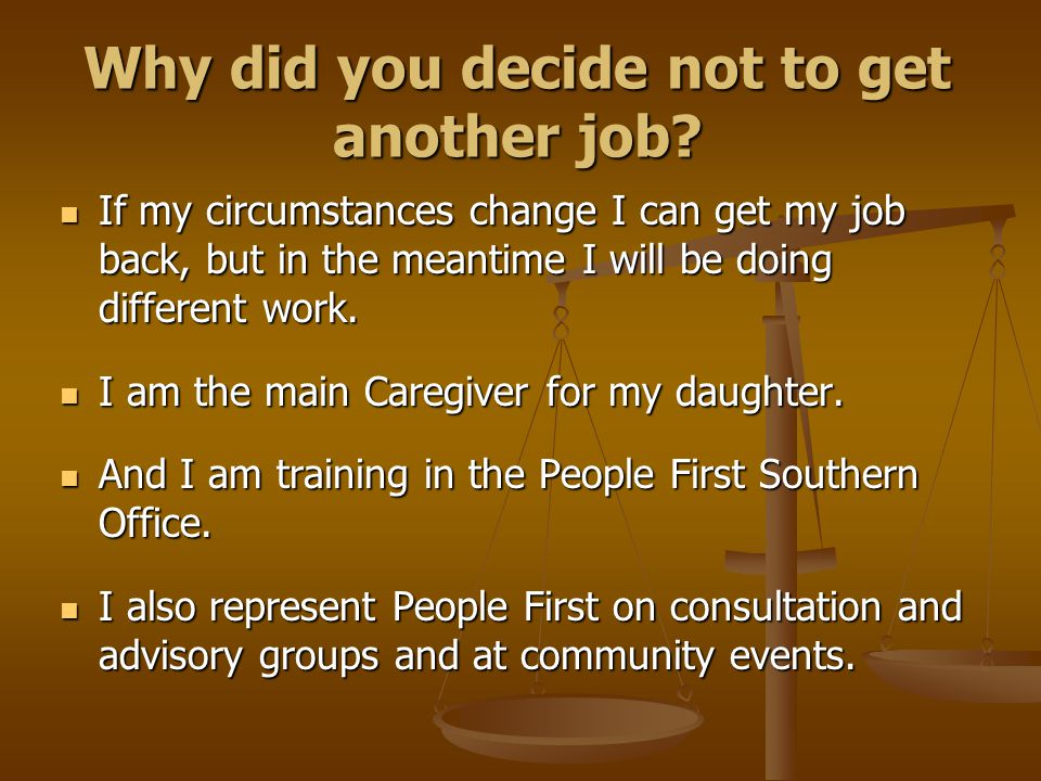 Why did you decide not to get another job.