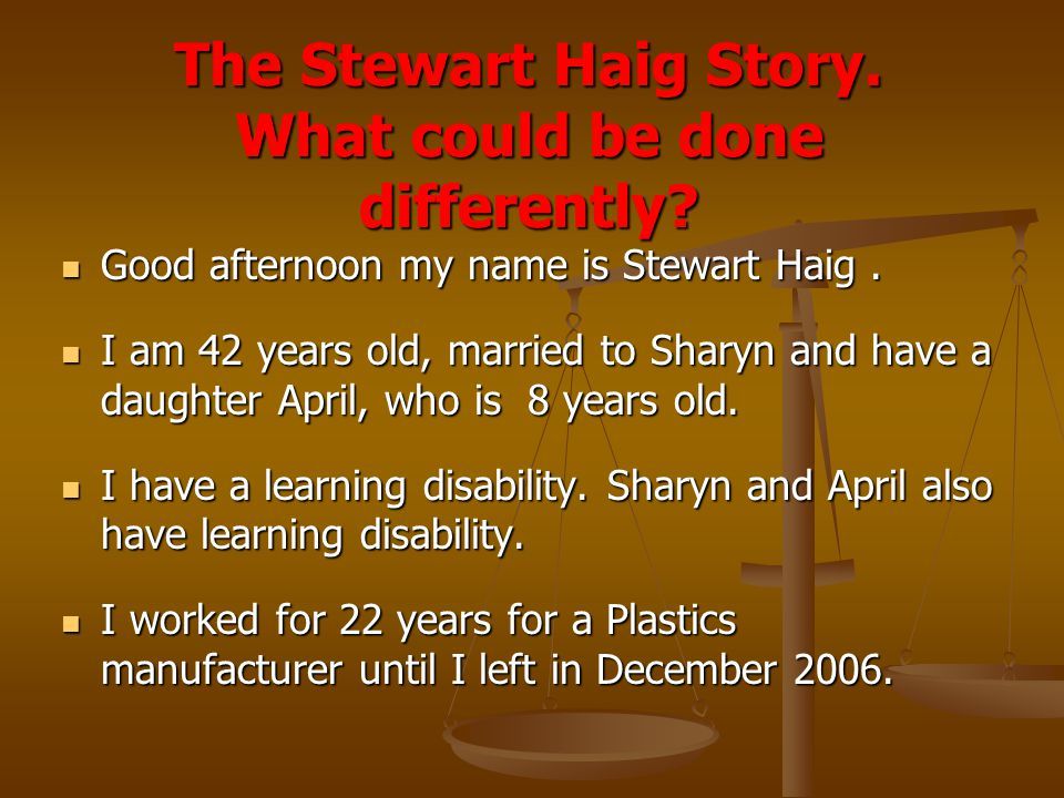 The Stewart Haig Story. What could be done differently? Good afternoon my name is Stewart Haig. Good afternoon my name is Stewart Haig. I am 42 years