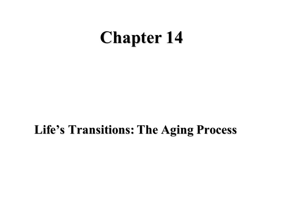 Chapter 14 Life's Transitions: The Aging Process