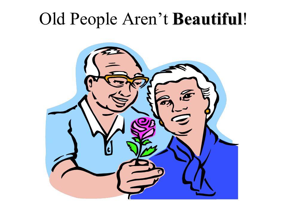 Beautiful Old People Aren't Beautiful!