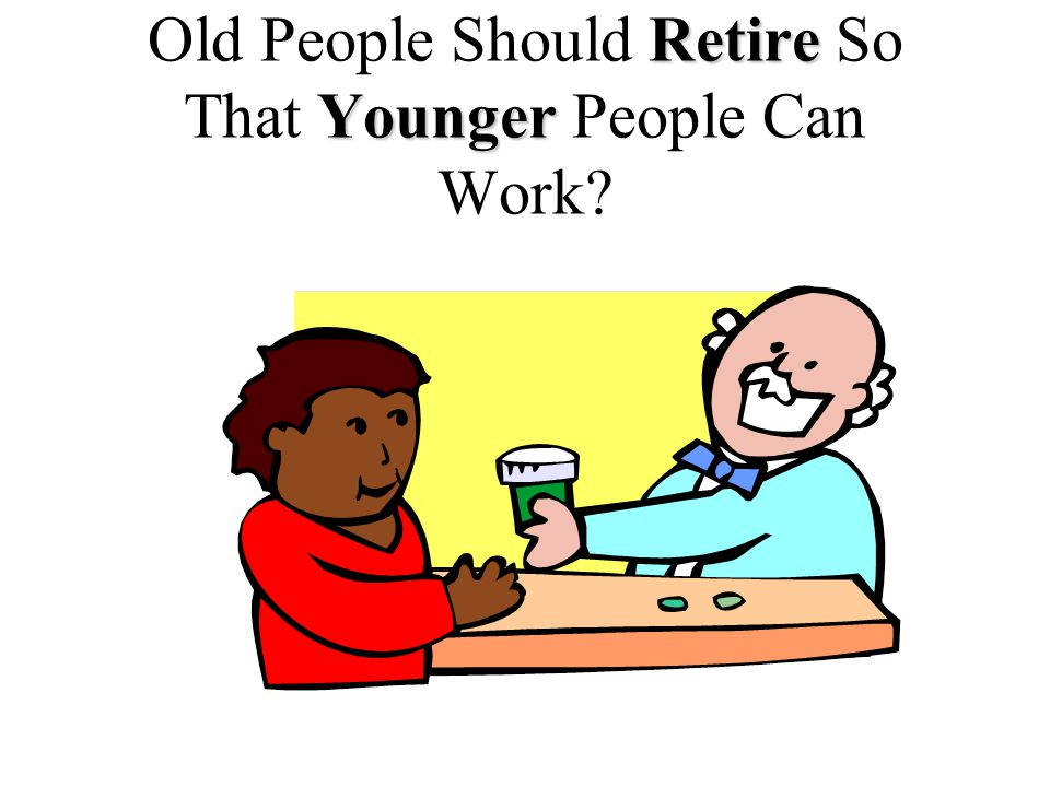 Retire Younger Old People Should Retire So That Younger People Can Work
