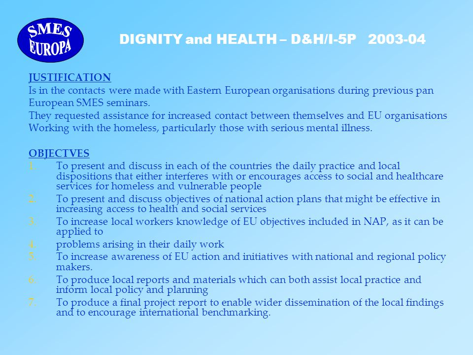 DIGNITY and HEALTH – D&H/I-5P 2003-04 JUSTIFICATION Is in the contacts were made with Eastern European organisations during previous pan European SMES seminars.