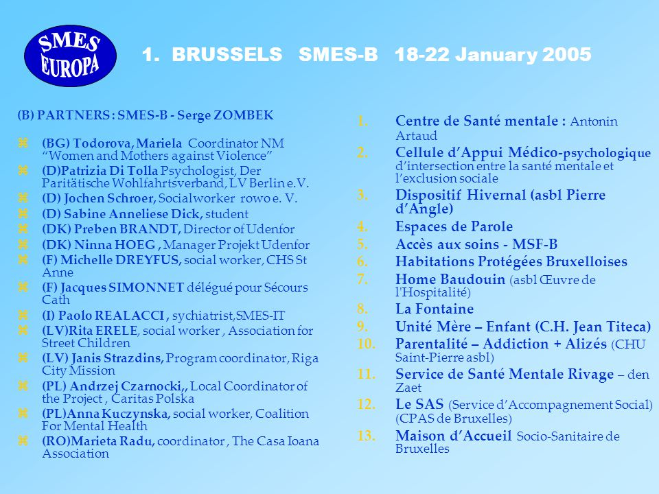 """1. BRUSSELS SMES-B 18-22 January 2005 (B) PARTNERS : SMES-B - Serge ZOMBEK z(BG) Todorova, Mariela Coordinator NM """"Women and Mothers against Violence"""""""