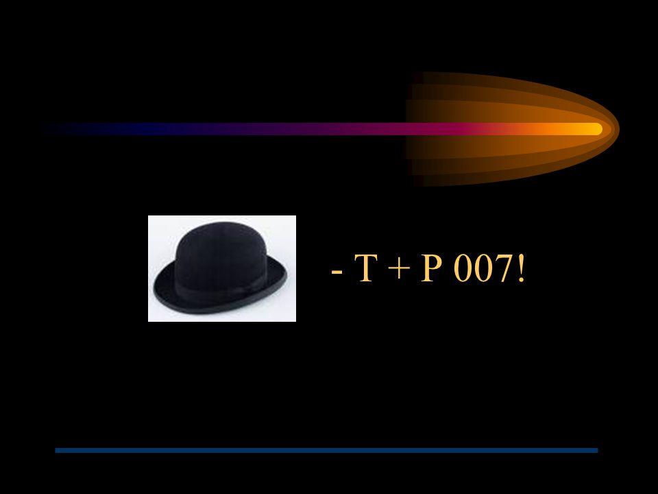 - T + P 007!