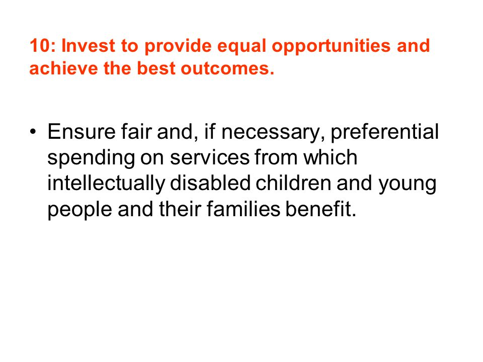 10: Invest to provide equal opportunities and achieve the best outcomes. Ensure fair and, if necessary, preferential spending on services from which i
