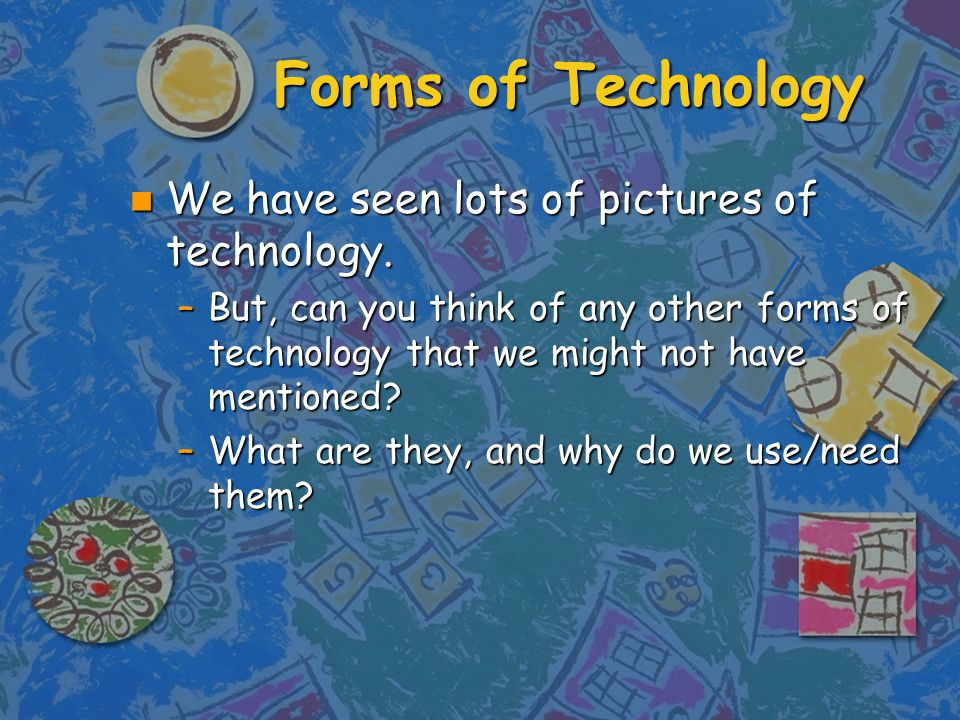 Forms of Technology n We have seen lots of pictures of technology.
