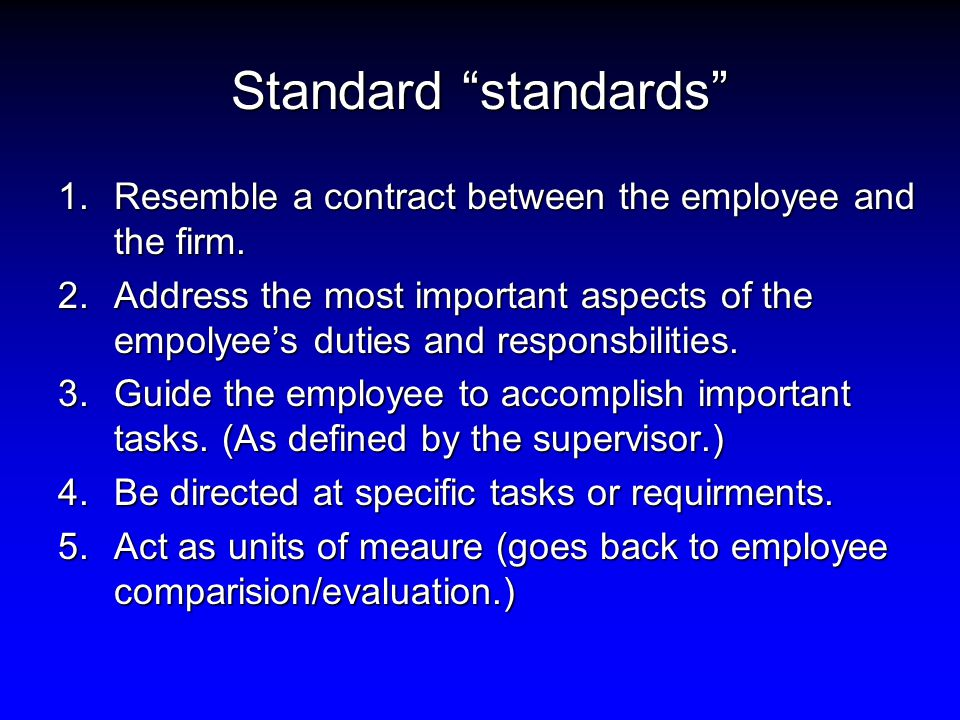 Standard standards 1.Resemble a contract between the employee and the firm.