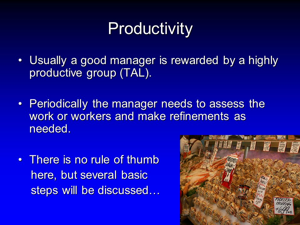 Productivity Usually a good manager is rewarded by a highly productive group (TAL).Usually a good manager is rewarded by a highly productive group (TAL).