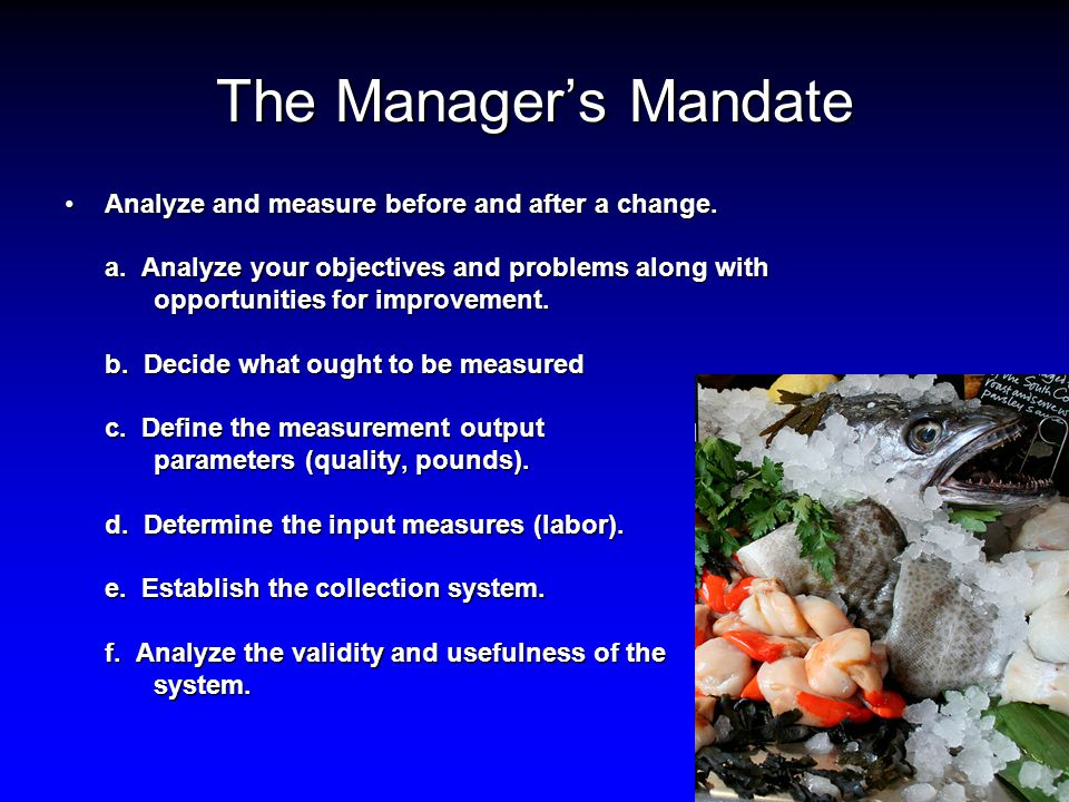The Manager's Mandate Analyze and measure before and after a change.Analyze and measure before and after a change.
