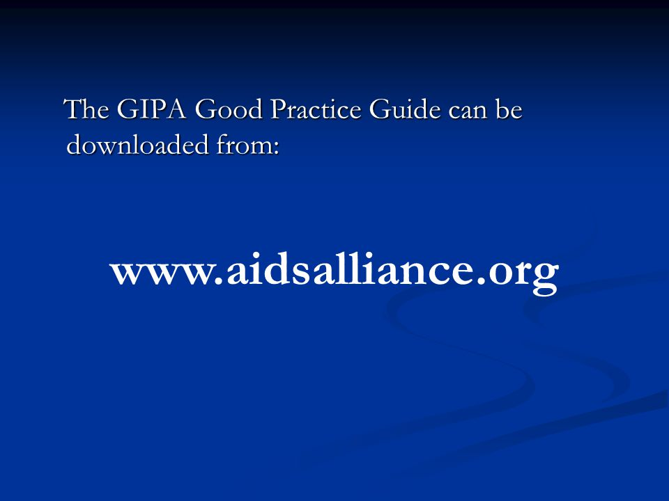 The GIPA Good Practice Guide can be downloaded from: The GIPA Good Practice Guide can be downloaded from: www.aidsalliance.org