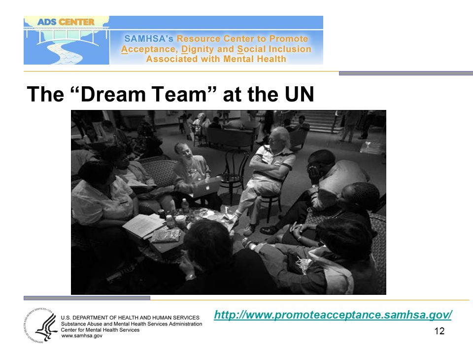 12 The Dream Team at the UN http://www.promoteacceptance.samhsa.gov/