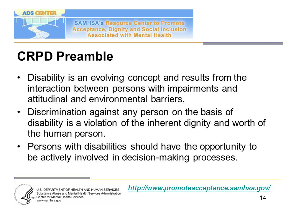 14 CRPD Preamble Disability is an evolving concept and results from the interaction between persons with impairments and attitudinal and environmental barriers.