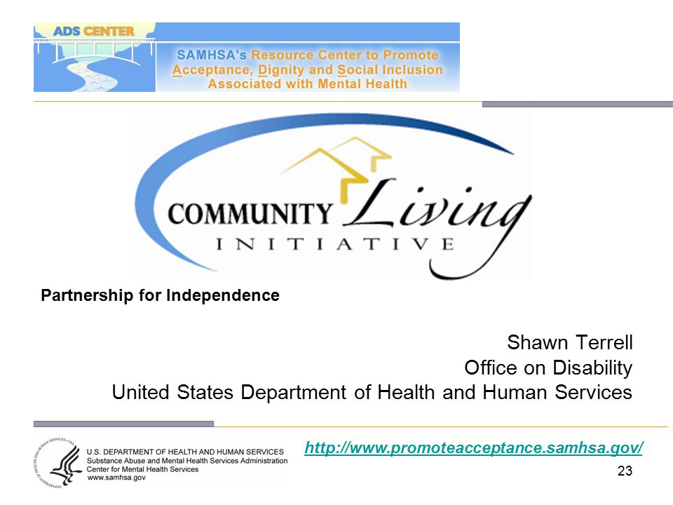 23 Partnership for Independence Shawn Terrell Office on Disability United States Department of Health and Human Services http://www.promoteacceptance.samhsa.gov/