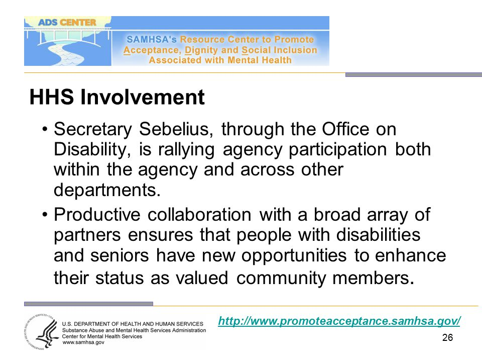 26 HHS Involvement Secretary Sebelius, through the Office on Disability, is rallying agency participation both within the agency and across other departments.