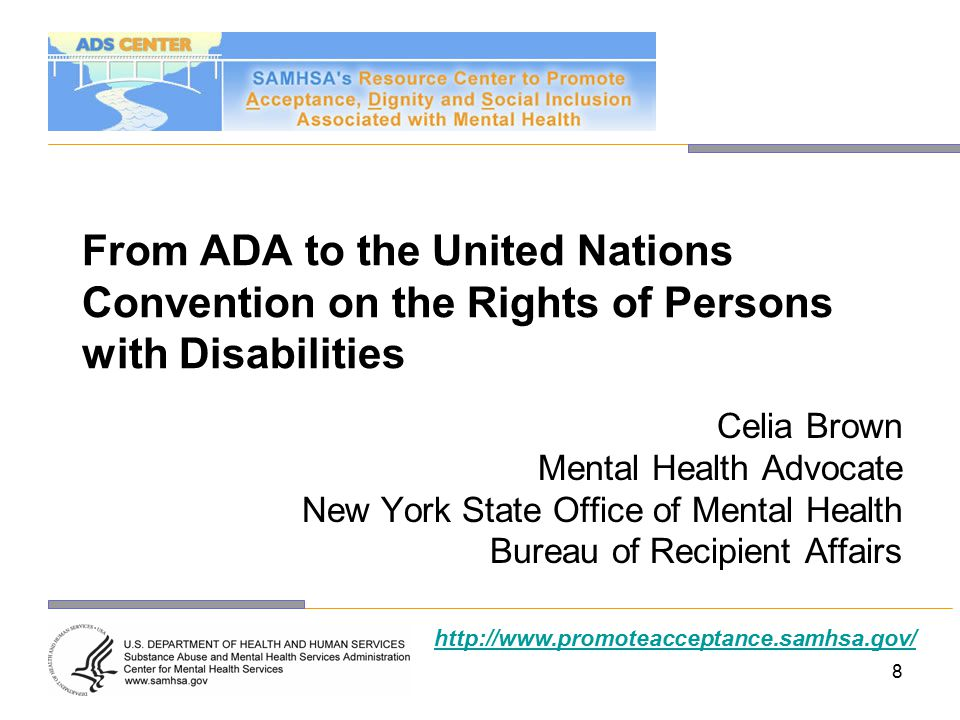 9 ADA and Psychiatric Survivors Employment practices: - Reasonable accommodations –peer specialists - State and local programs and policies Community integration: - Meaningful work - Family and friends - Safe, affordable, and permanent housing - Accessibility to community resources http://www.promoteacceptance.samhsa.gov/