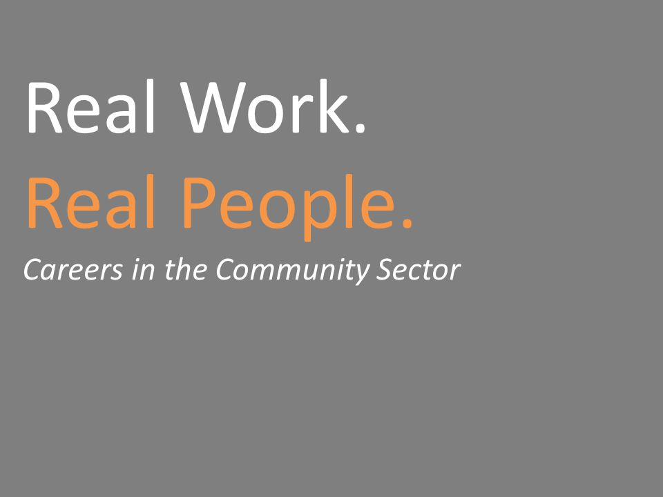 Real Work. Real People. Careers in the Community Sector