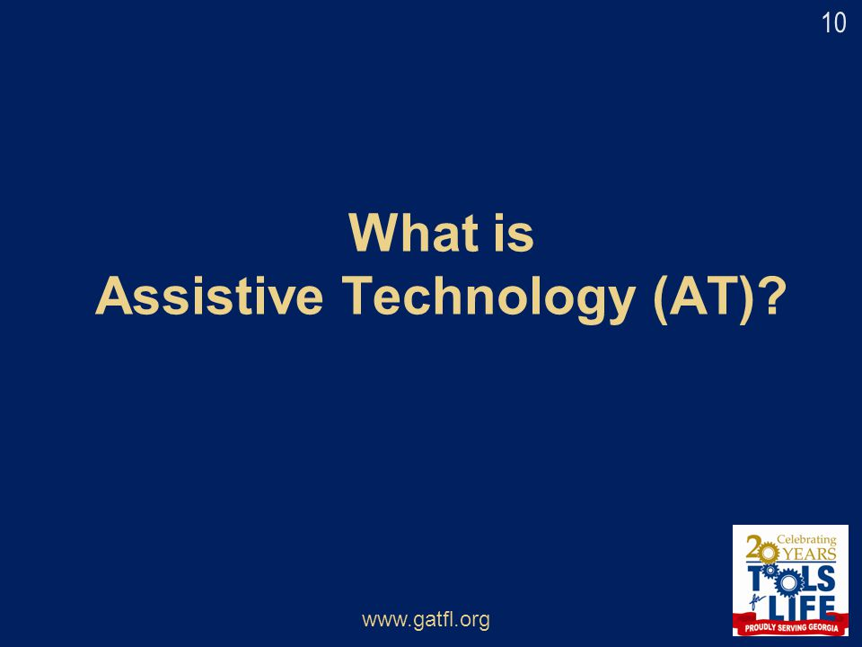 What is Assistive Technology (AT)? www.gatfl.org 10