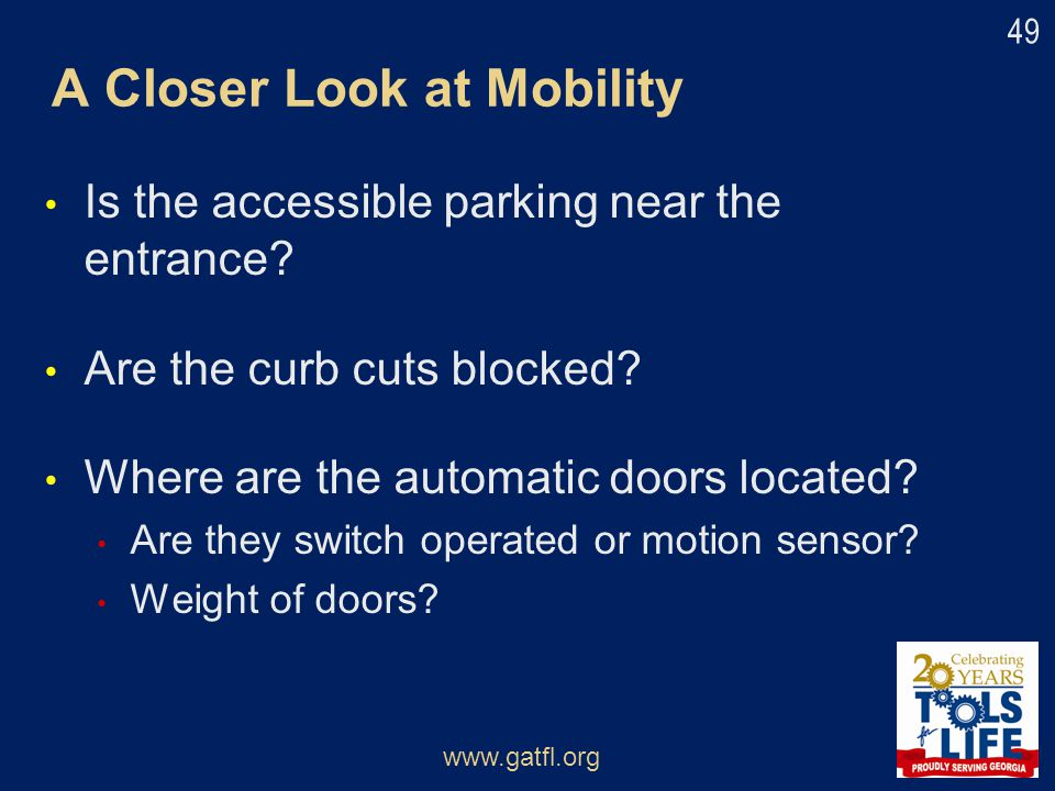Is the accessible parking near the entrance? Are the curb cuts blocked? Where are the automatic doors located? Are they switch operated or motion sens