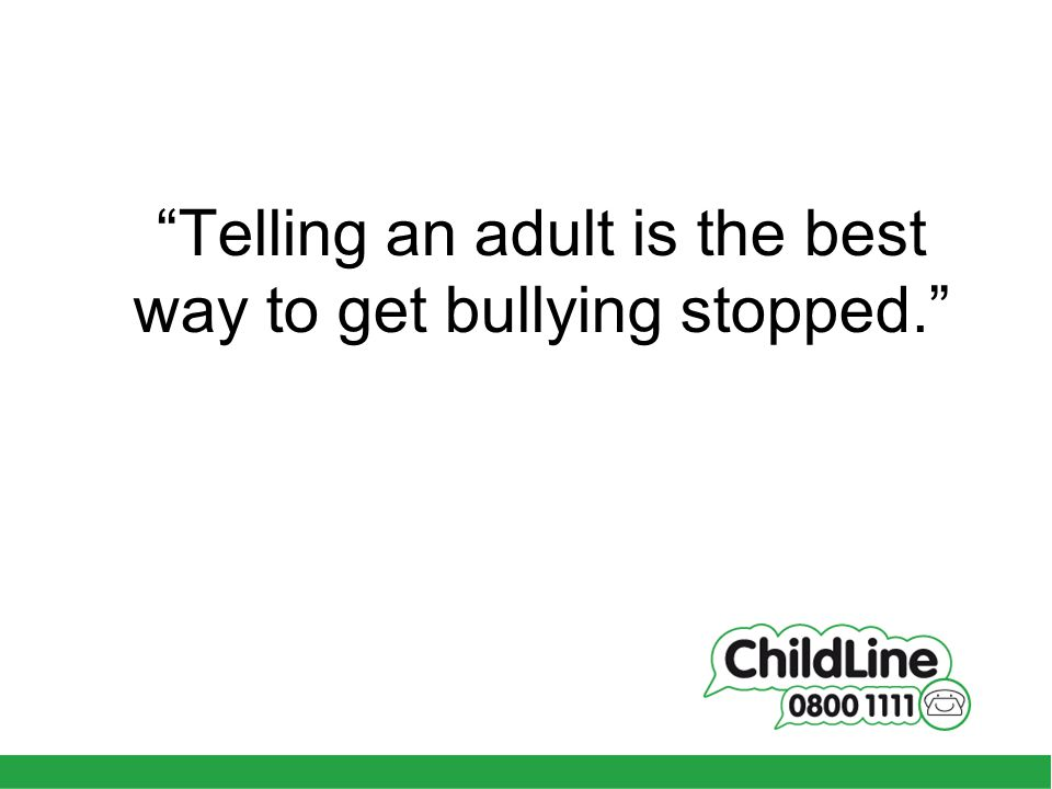 Telling an adult is the best way to get bullying stopped.