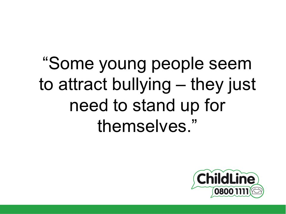 Some young people seem to attract bullying – they just need to stand up for themselves.